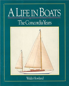 A Life in Boats: The Concordia Years by Waldo Howland